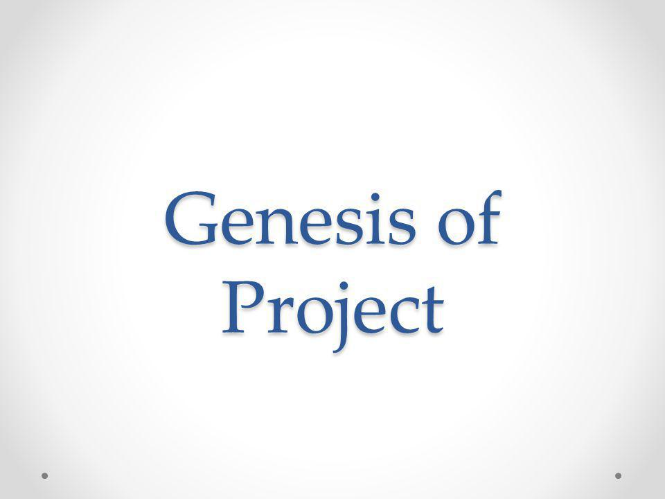 Genesis of Project