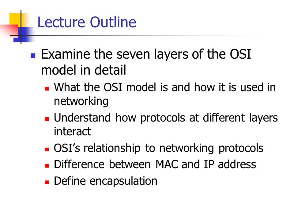 Lecture Outline Examine the seven layers of the OSI model in detail