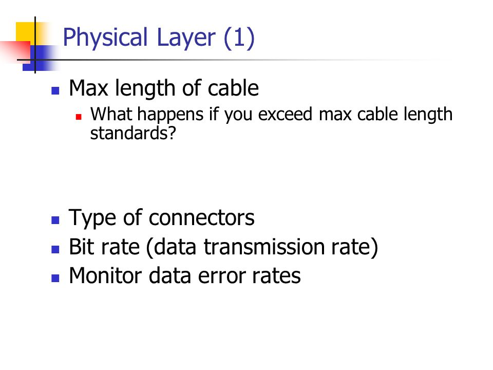 Physical Layer (1) Max length of cable Type of connectors