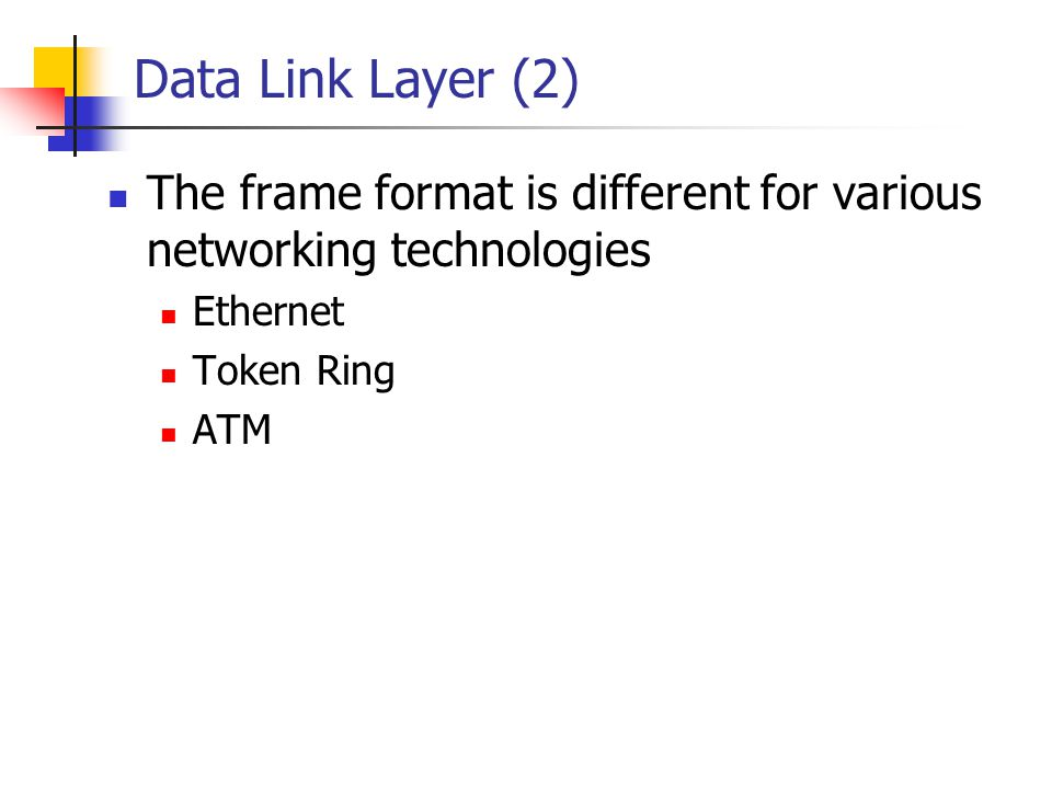 Data Link Layer (2) The frame format is different for various networking technologies. Ethernet. Token Ring.