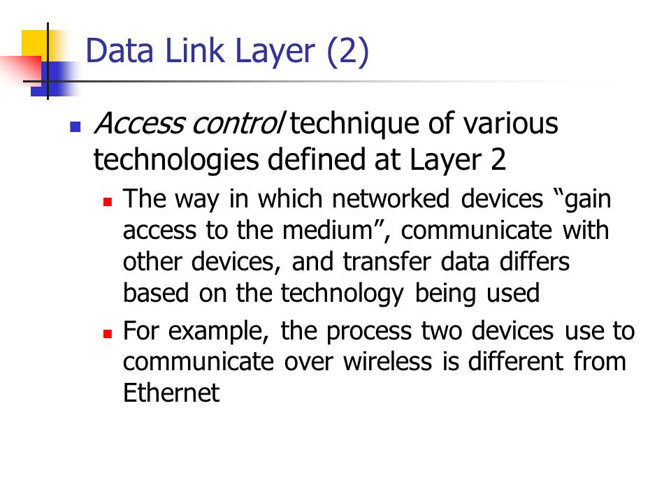 Data Link Layer (2) Access control technique of various technologies defined at Layer 2.
