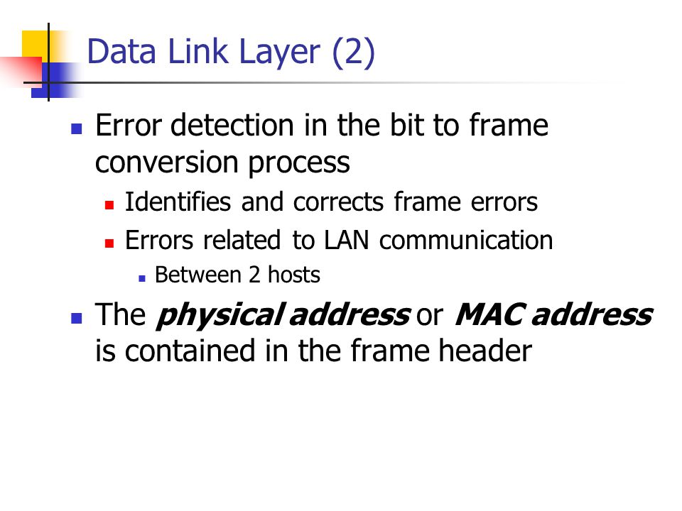 Data Link Layer (2) Error detection in the bit to frame conversion process. Identifies and corrects frame errors.