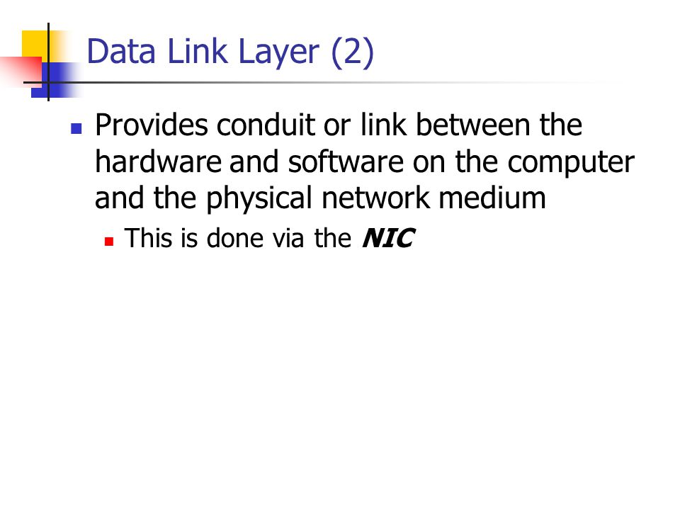 Data Link Layer (2) Provides conduit or link between the hardware and software on the computer and the physical network medium.