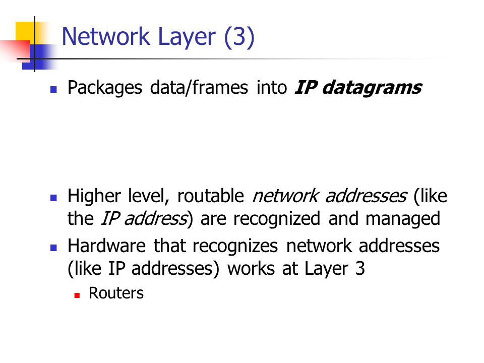 Network Layer (3) Packages data/frames into IP datagrams