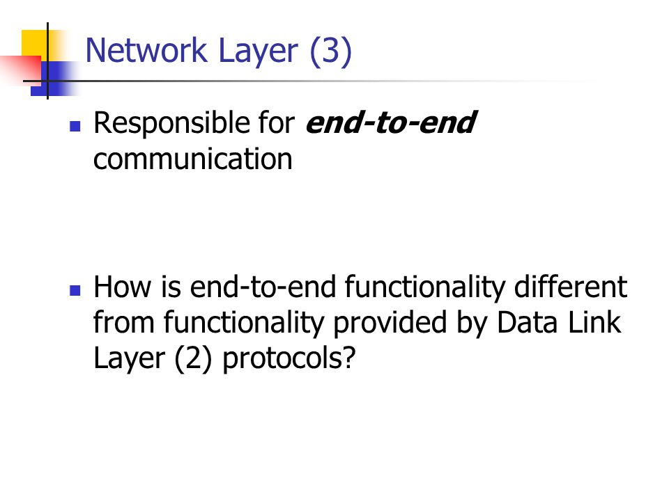 Network Layer (3) Responsible for end-to-end communication