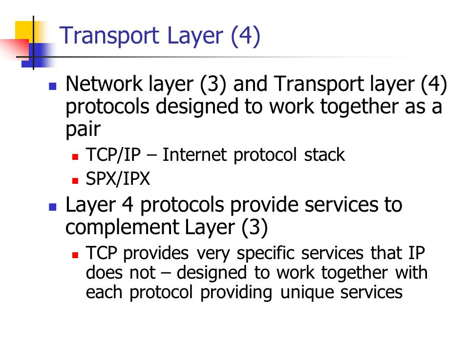 Transport Layer (4) Network layer (3) and Transport layer (4) protocols designed to work together as a pair.