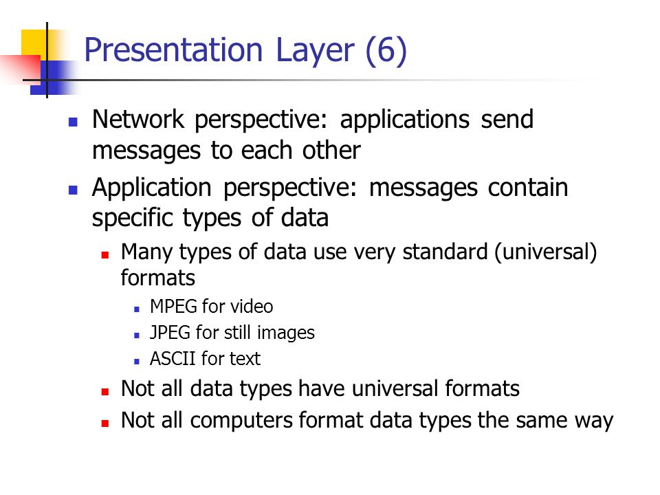 Presentation Layer (6) Network perspective: applications send messages to each other.