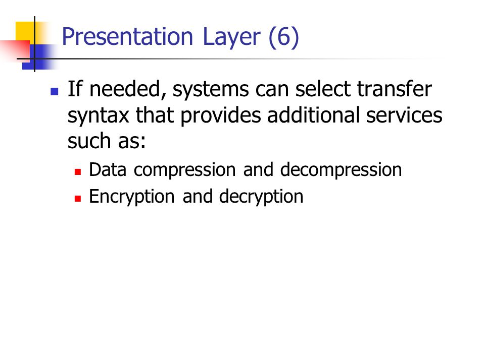Presentation Layer (6) If needed, systems can select transfer syntax that provides additional services such as: