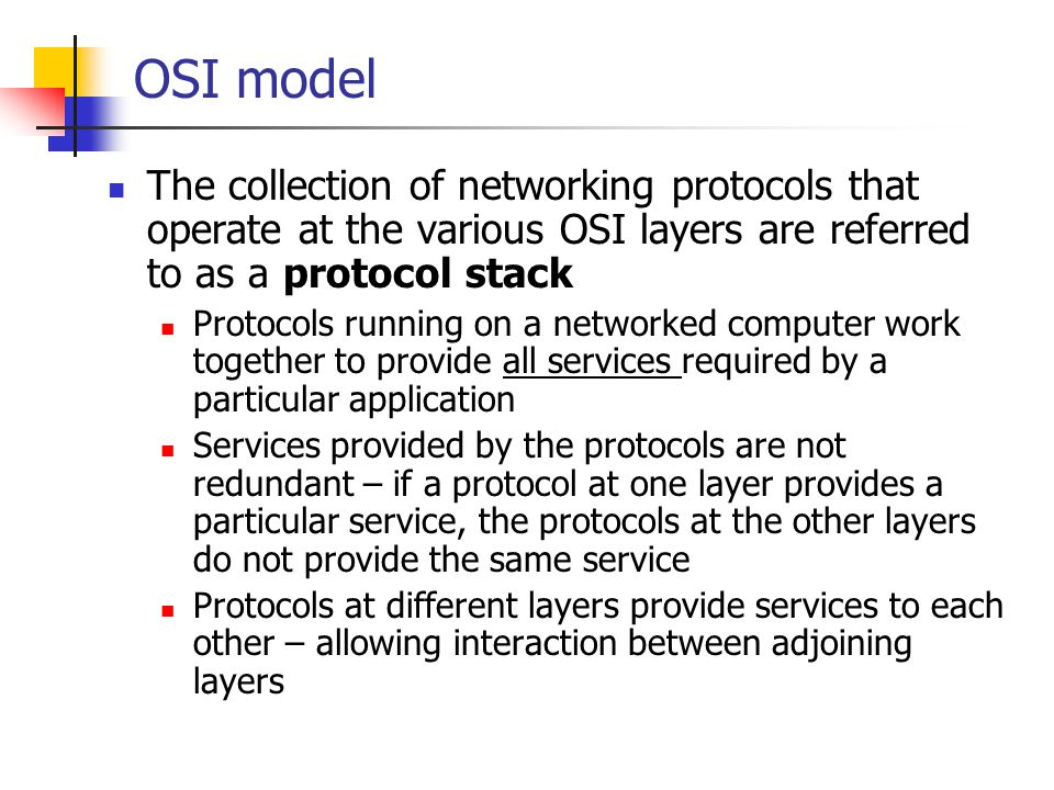 OSI model The collection of networking protocols that operate at the various OSI layers are referred to as a protocol stack.