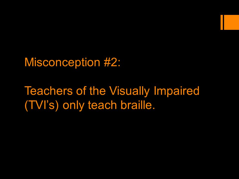 Misconception #2: Teachers of the Visually Impaired (TVI's) only teach braille.