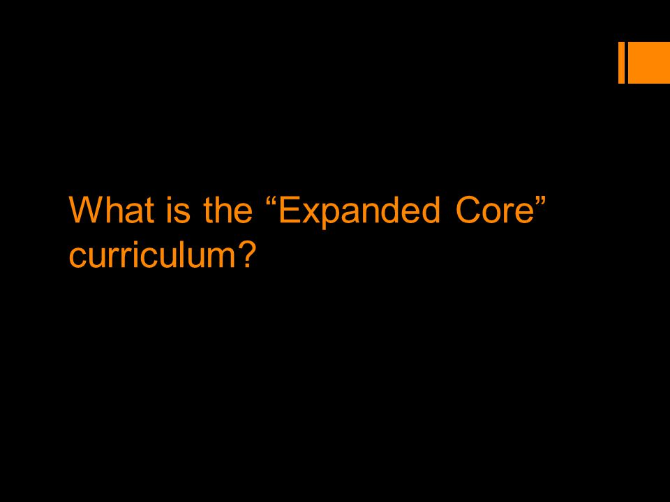 What is the Expanded Core curriculum