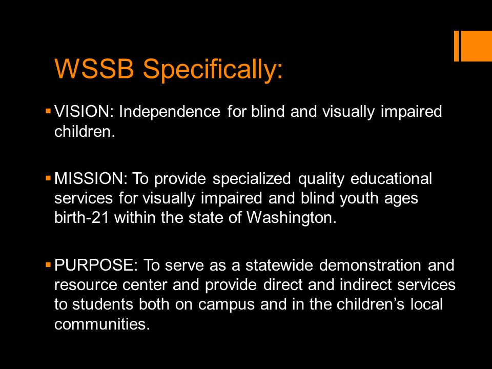 WSSB Specifically: VISION: Independence for blind and visually impaired children.