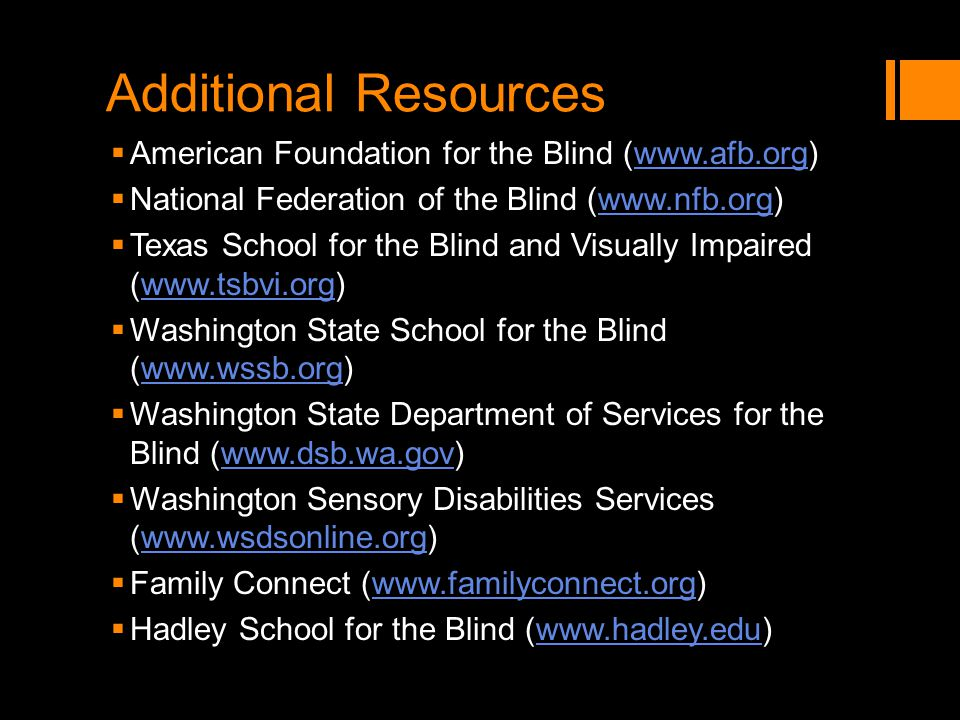 Additional Resources American Foundation for the Blind (www.afb.org)