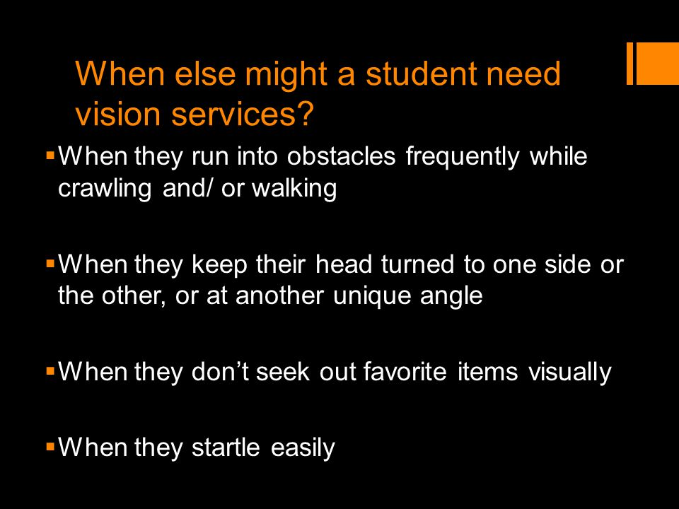 When else might a student need vision services