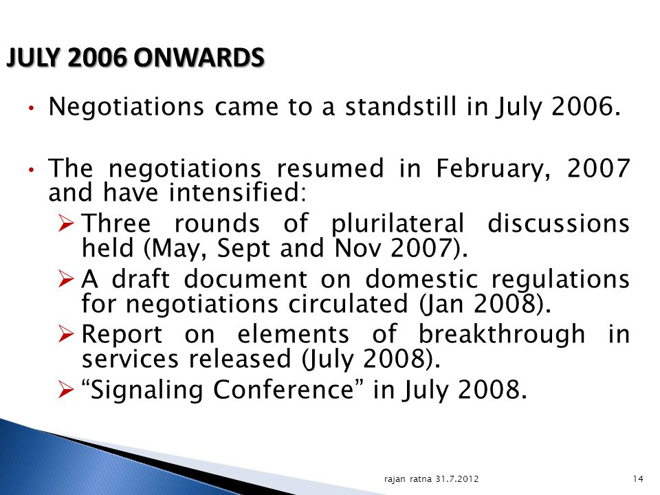 JULY 2006 ONWARDS Negotiations came to a standstill in July 2006.