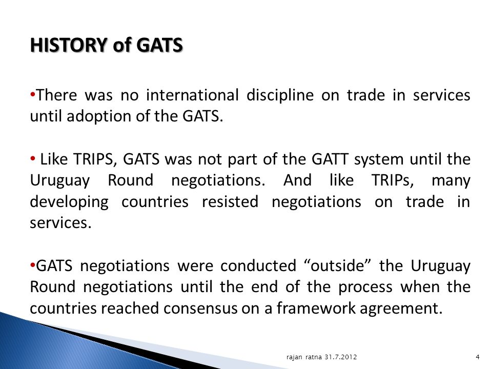 HISTORY of GATS There was no international discipline on trade in services until adoption of the GATS.