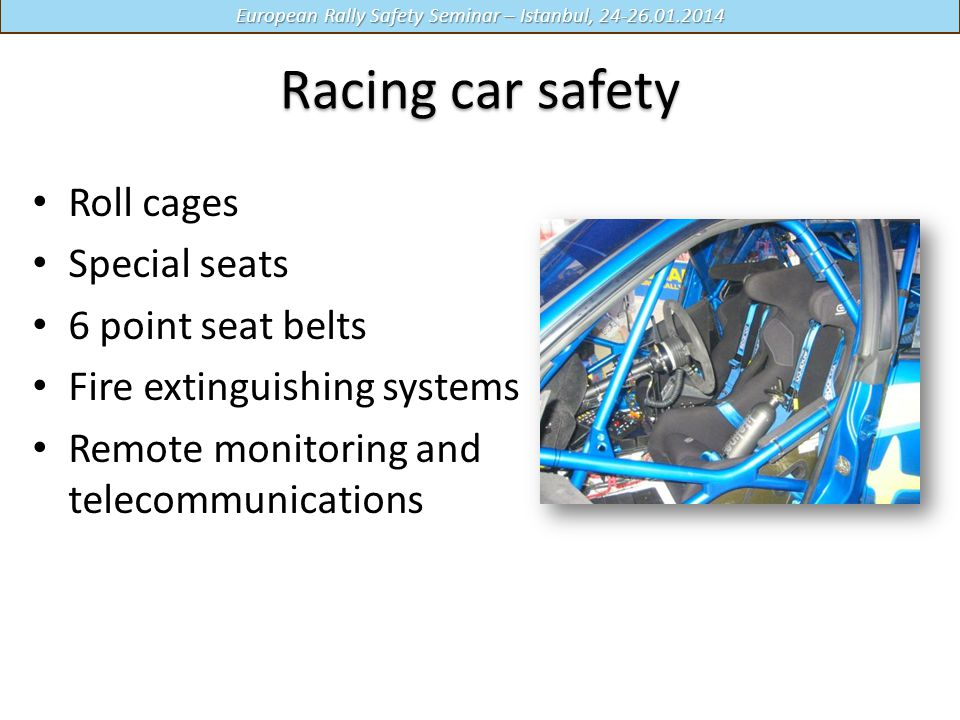Racing car safety Roll cages Special seats 6 point seat belts