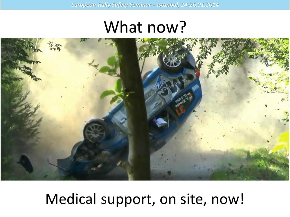 Medical support, on site, now!