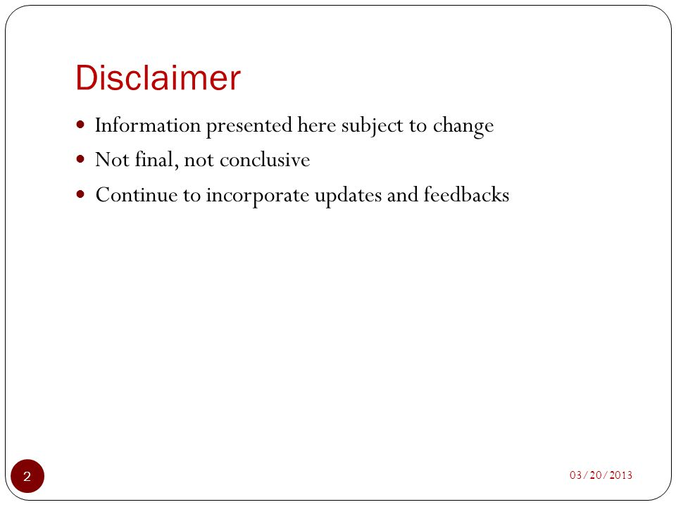 Disclaimer Information presented here subject to change