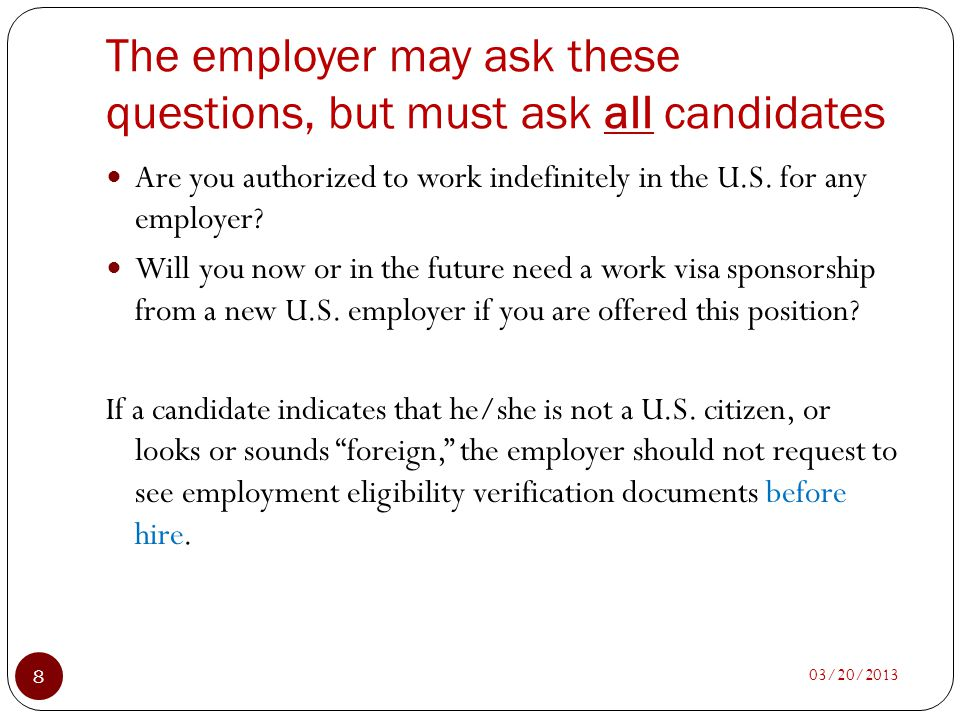 The employer may ask these questions, but must ask all candidates