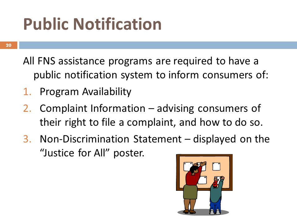 Public Notification All FNS assistance programs are required to have a public notification system to inform consumers of: