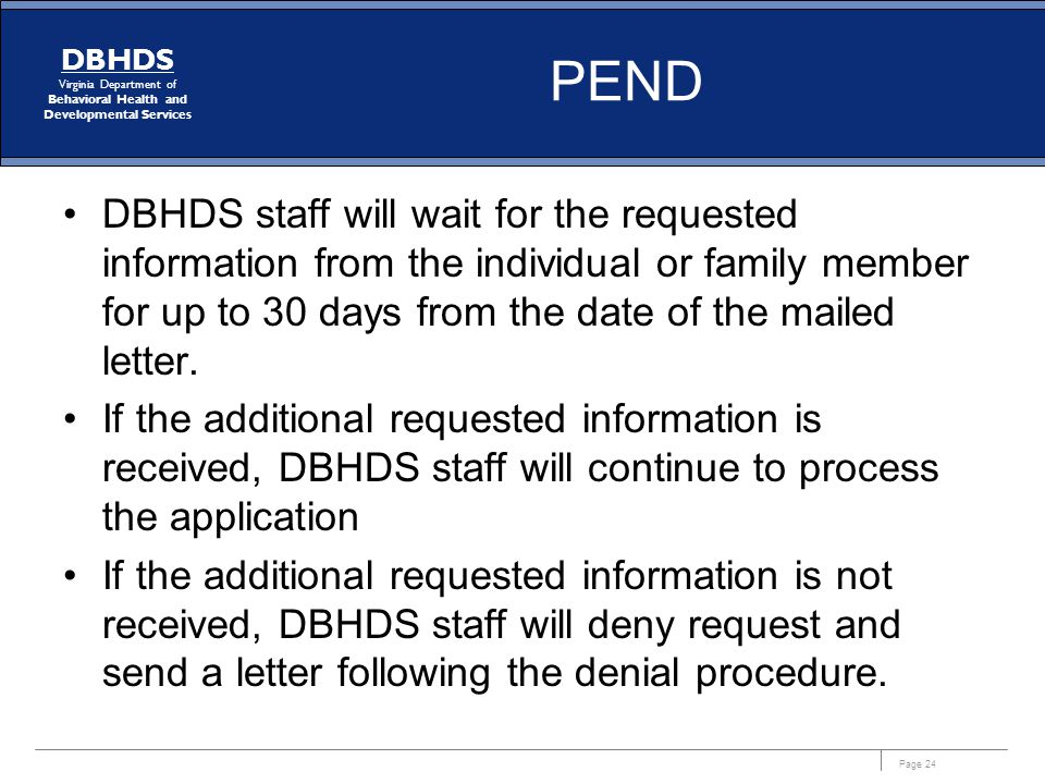 PEND DBHDS staff will wait for the requested information from the individual or family member for up to 30 days from the date of the mailed letter.