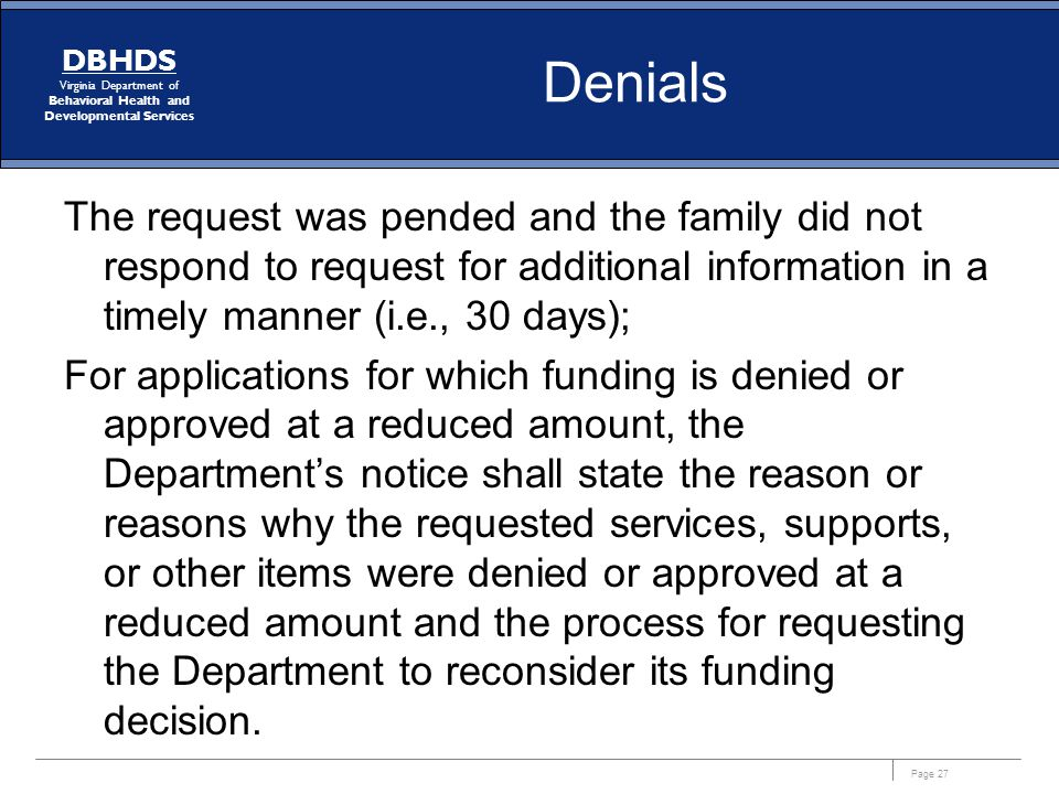 Denials The request was pended and the family did not respond to request for additional information in a timely manner (i.e., 30 days);