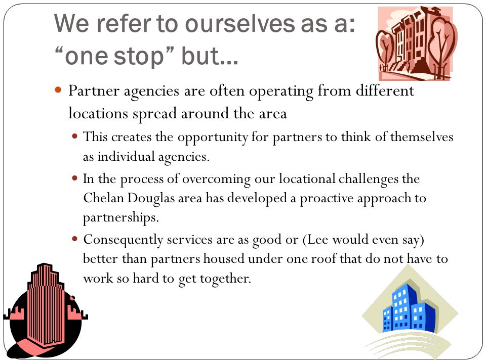 We refer to ourselves as a: one stop but…
