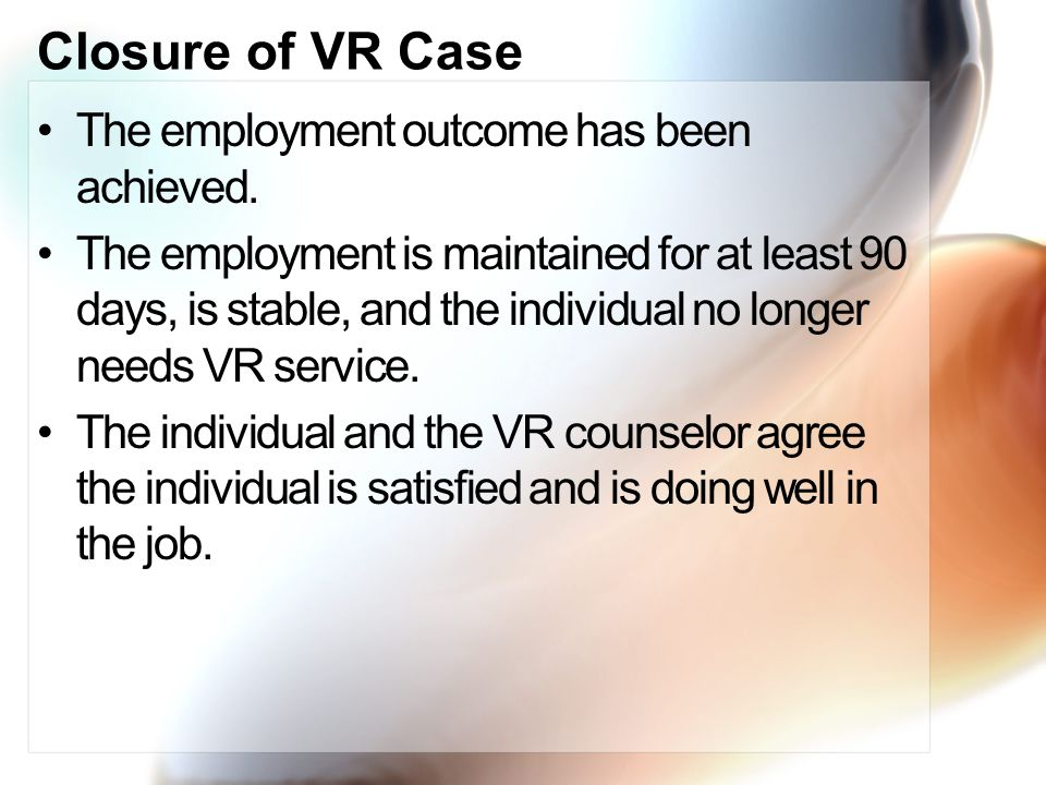 Closure of VR Case The employment outcome has been achieved.