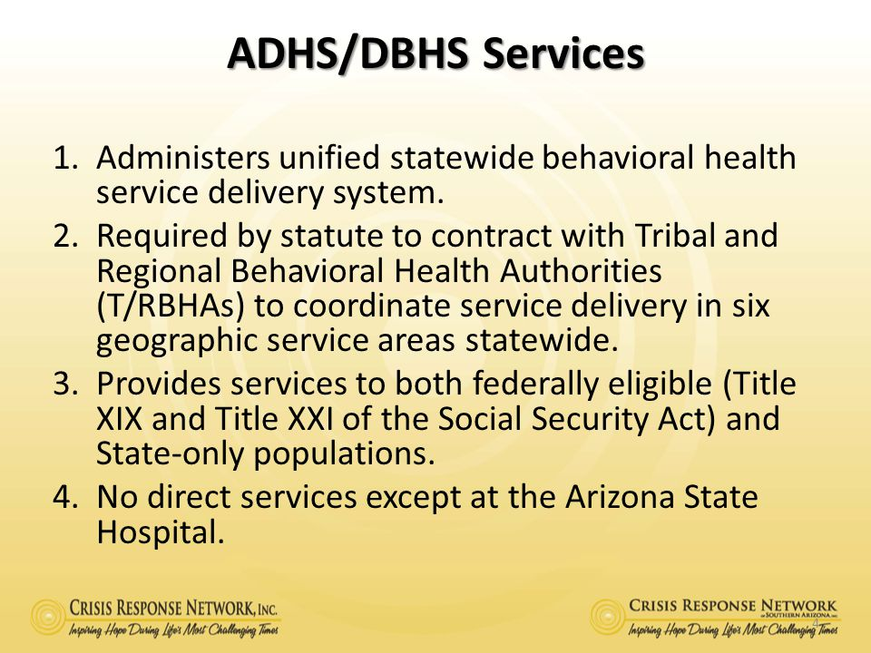 ADHS/DBHS Services Administers unified statewide behavioral health service delivery system.