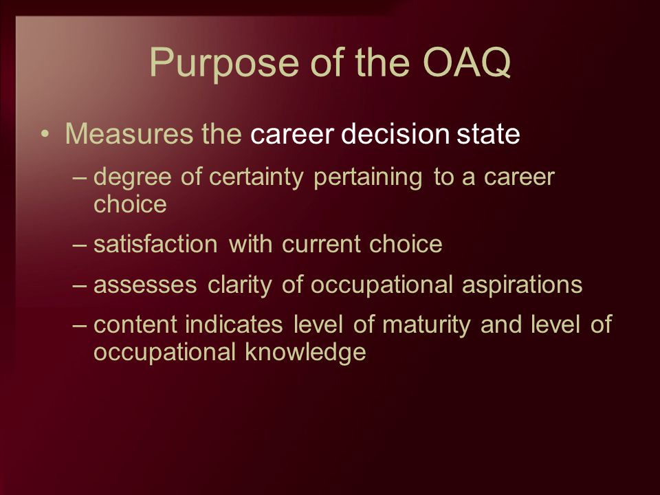 Purpose of the OAQ Measures the career decision state