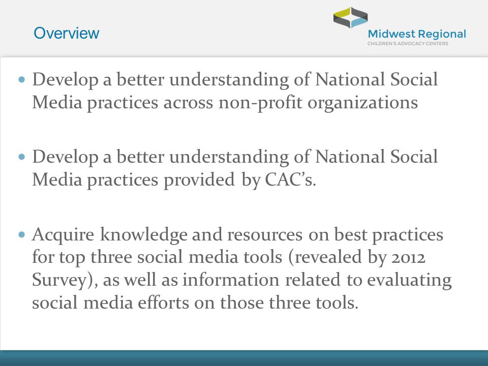 Overview Develop a better understanding of National Social Media practices across non-profit organizations.