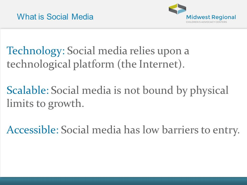 Scalable: Social media is not bound by physical limits to growth.