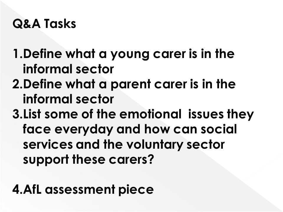 Q&A Tasks Define what a young carer is in the informal sector. Define what a parent carer is in the informal sector.