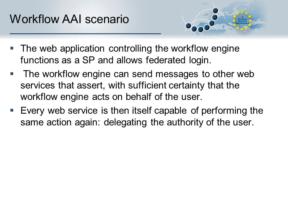 Workflow AAI scenario The web application controlling the workflow engine functions as a SP and allows federated login.