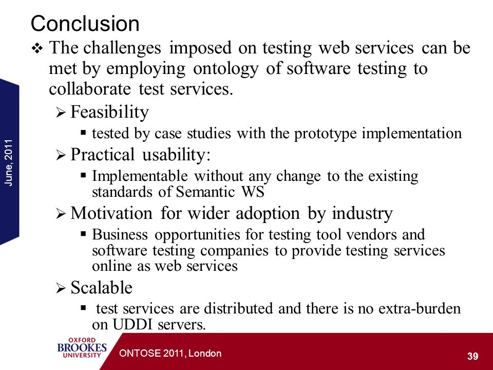 Conclusion The challenges imposed on testing web services can be met by employing ontology of software testing to collaborate test services.