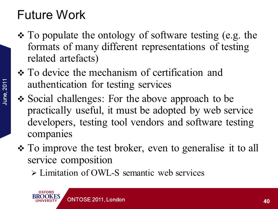 Future Work To populate the ontology of software testing (e.g. the formats of many different representations of testing related artefacts)