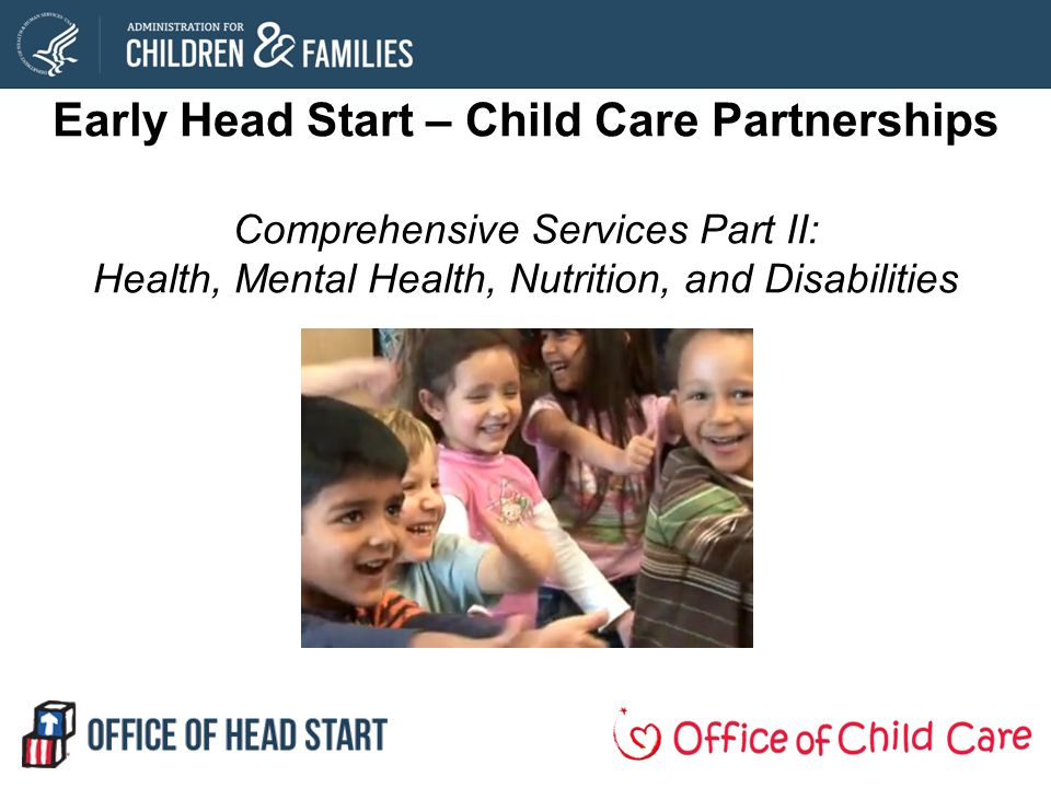 Early Head Start – Child Care Partnerships Comprehensive Services Part II: Health, Mental Health, Nutrition, and Disabilities