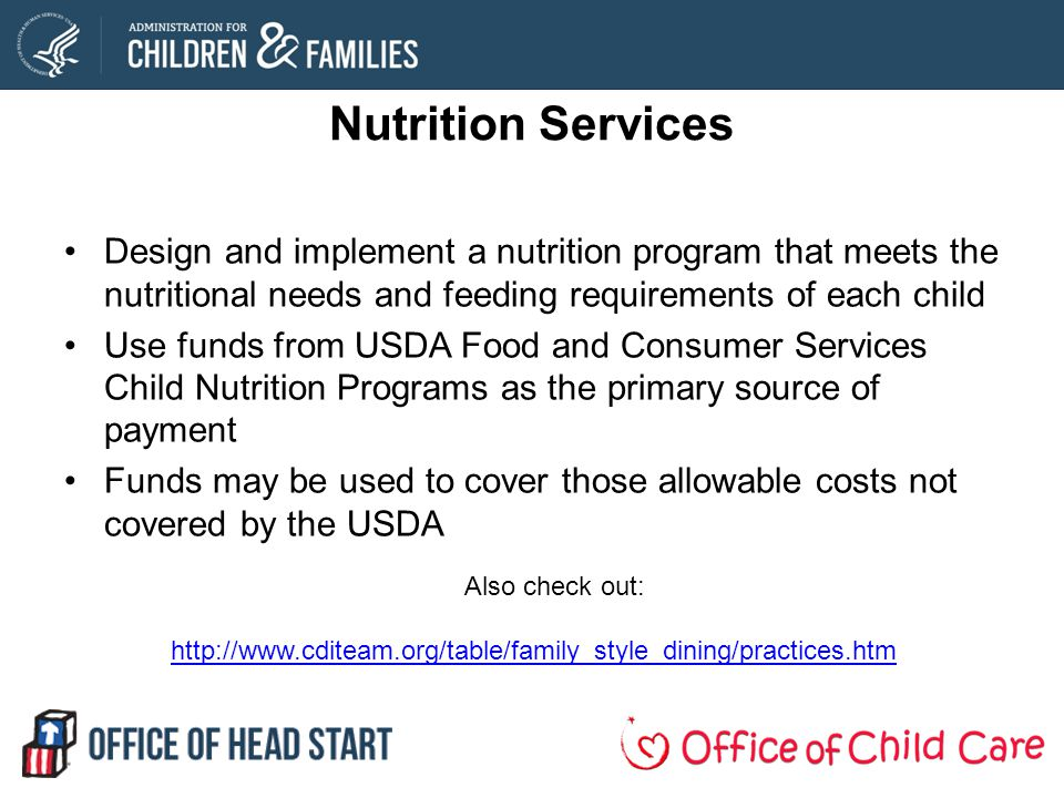 Nutrition Services Design and implement a nutrition program that meets the nutritional needs and feeding requirements of each child.