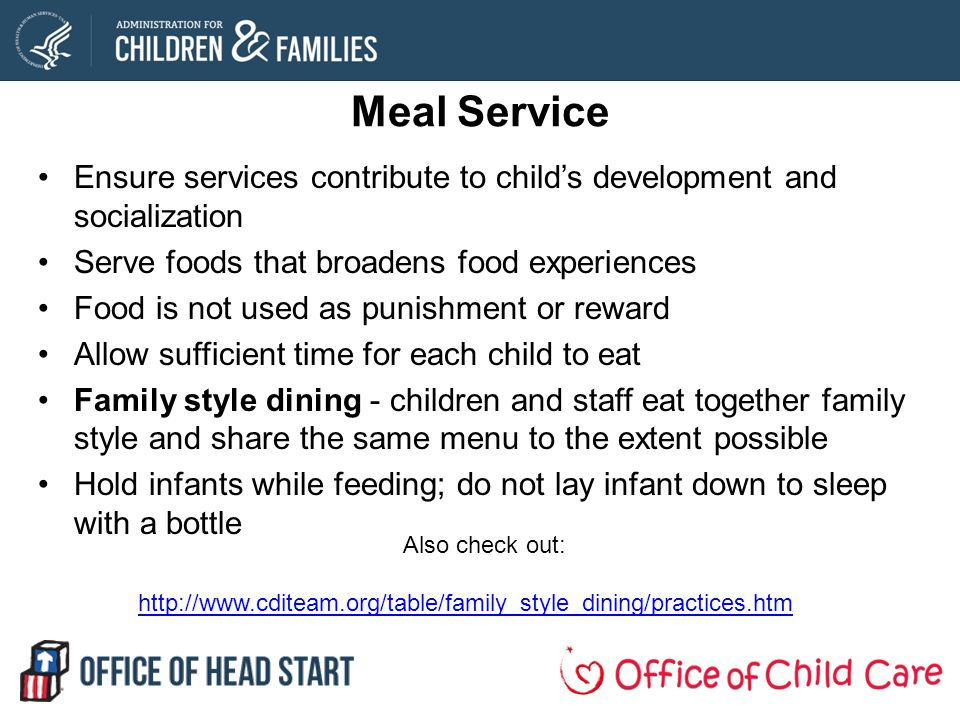 Meal Service Ensure services contribute to child's development and socialization. Serve foods that broadens food experiences.