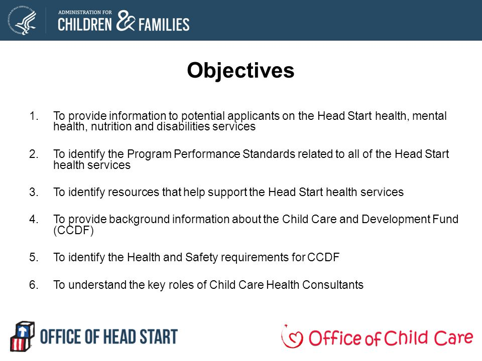 Objectives To provide information to potential applicants on the Head Start health, mental health, nutrition and disabilities services.