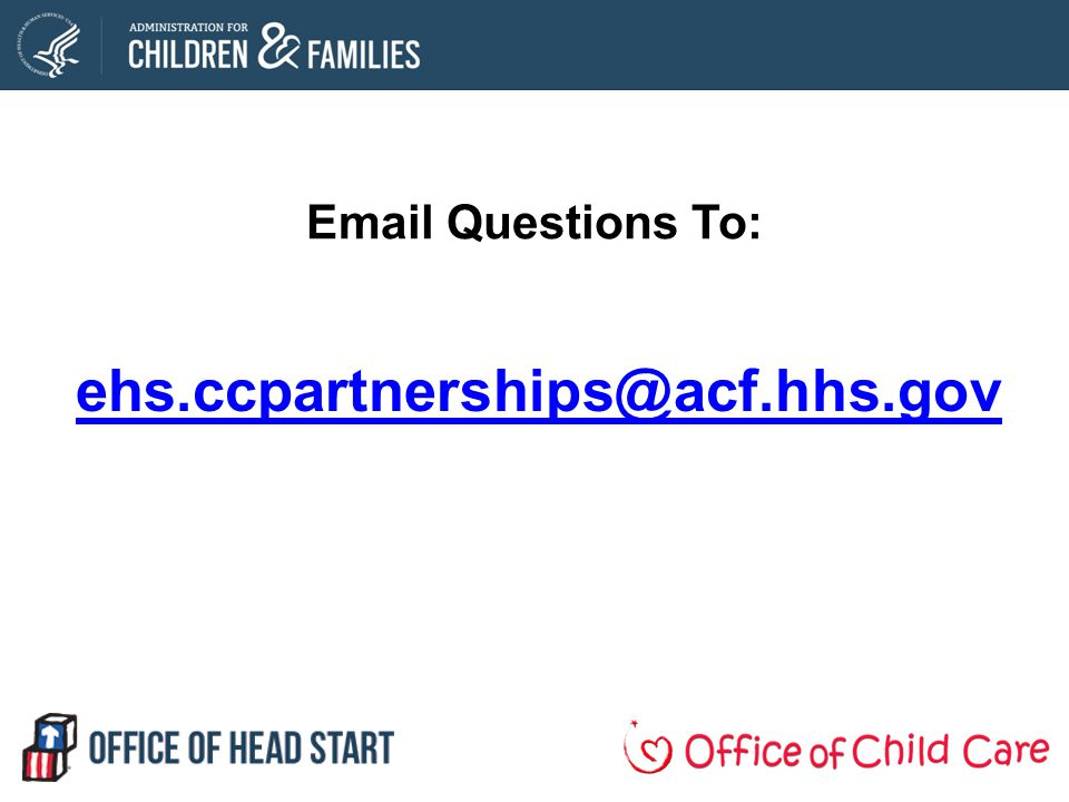 Email Questions To: ehs.ccpartnerships@acf.hhs.gov