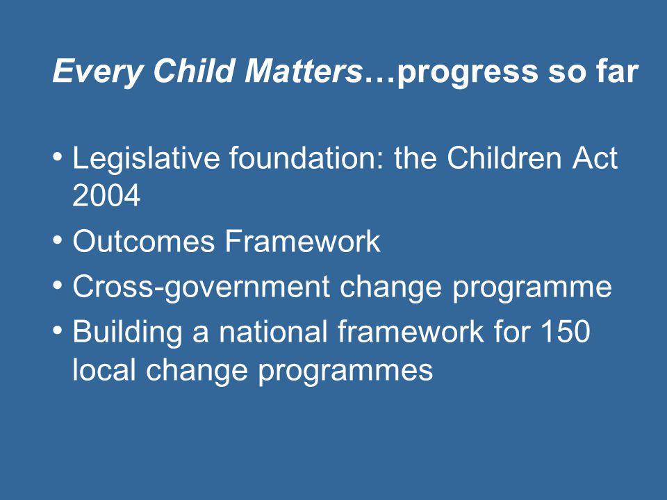 Every Child Matters…progress so far