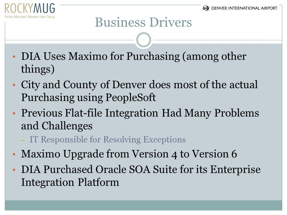 Business Drivers DIA Uses Maximo for Purchasing (among other things)