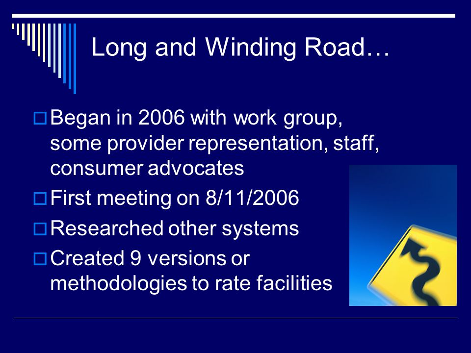Long and Winding Road… Began in 2006 with work group, some provider representation, staff, consumer advocates.