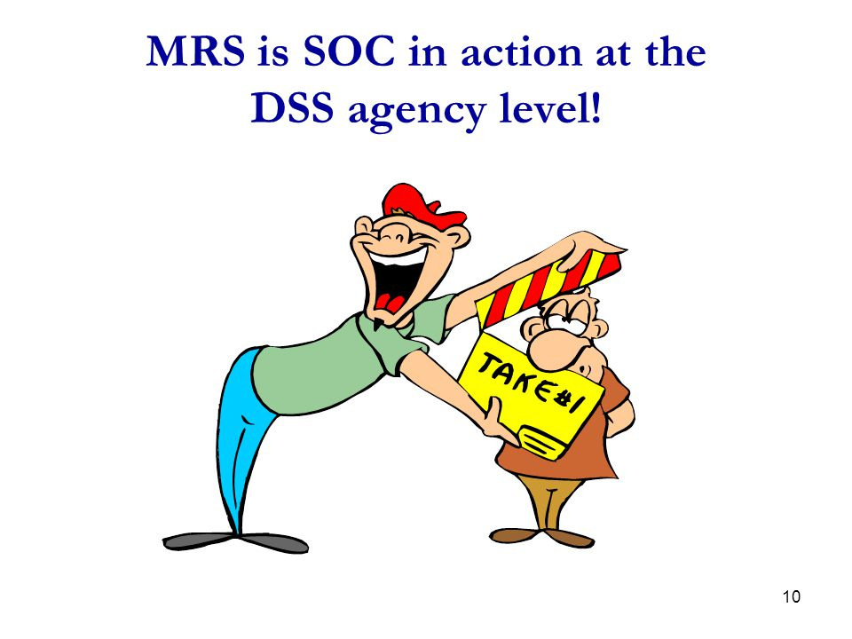 MRS is SOC in action at the DSS agency level!