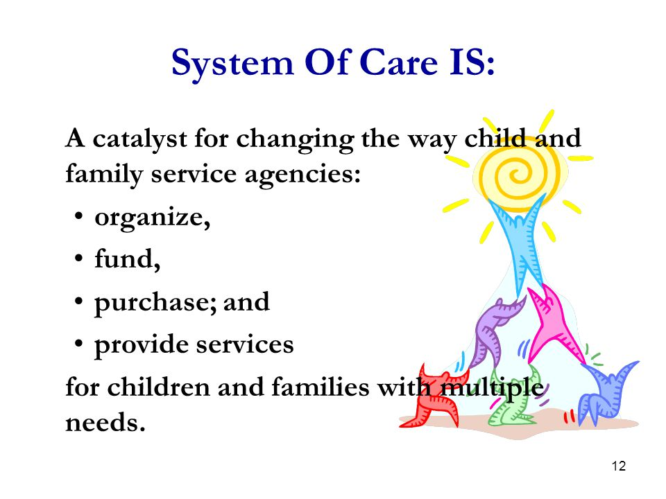 System Of Care IS: organize, fund, purchase; and provide services