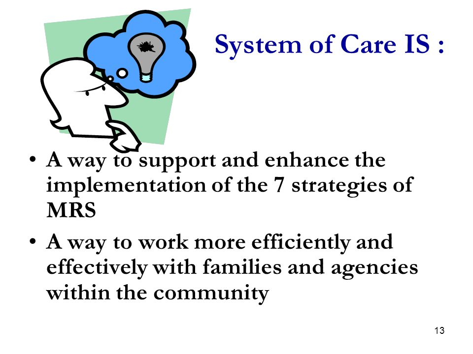 System of Care IS : A way to support and enhance the implementation of the 7 strategies of MRS.