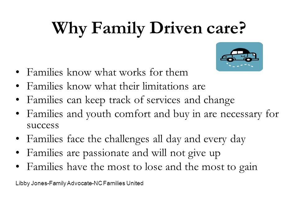 Why Family Driven care Families know what works for them