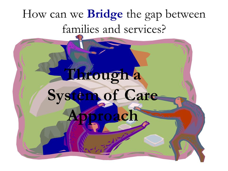 How can we Bridge the gap between families and services